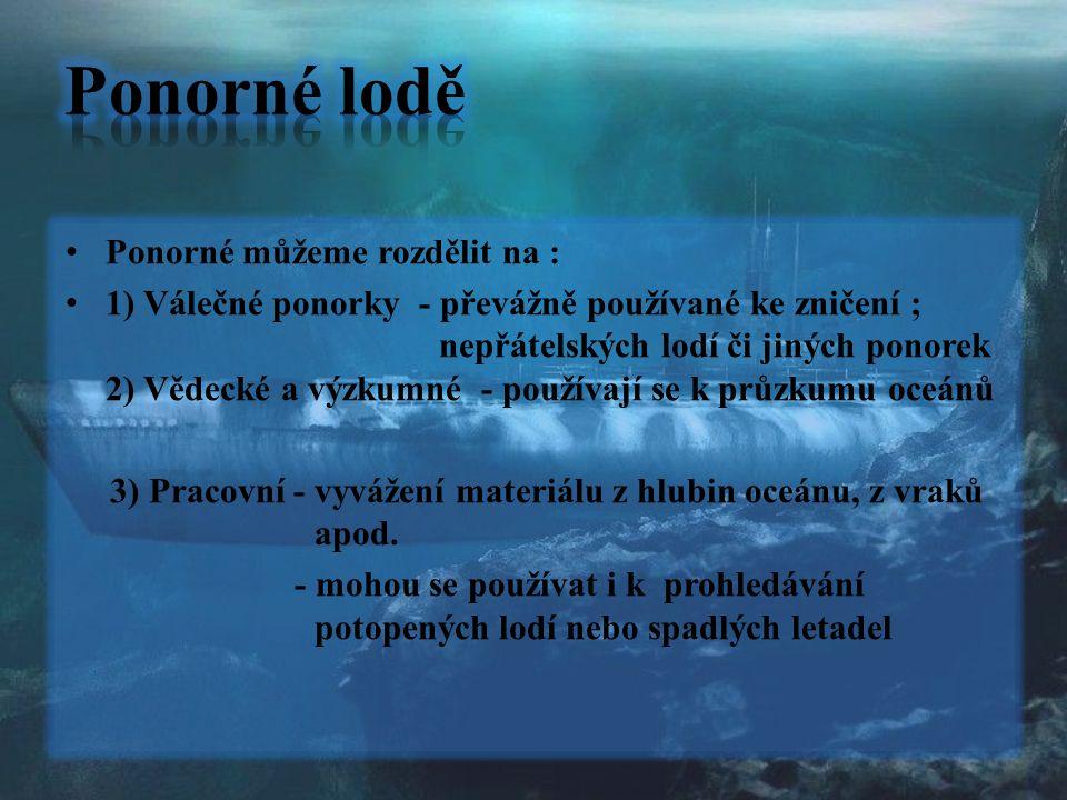 Ponorné můžeme rozdělit na : 1) Válečné ponorky - převážně používané ke zničení ; nepřátelských lodí či jiných ponorek 2) Vědecké a výzkumné - používa