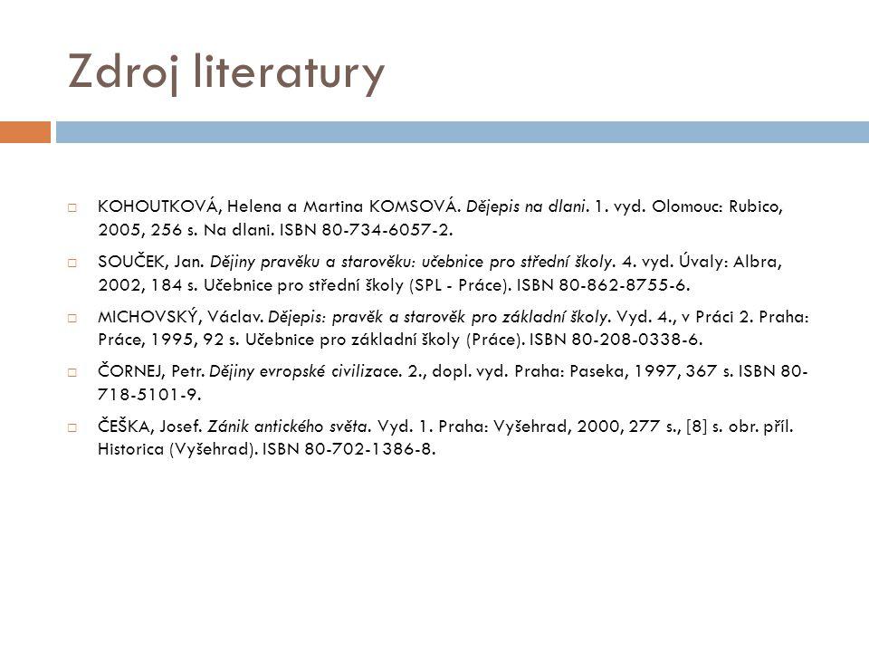 Zdroj literatury  KOHOUTKOVÁ, Helena a Martina KOMSOVÁ. Dějepis na dlani. 1. vyd. Olomouc: Rubico, 2005, 256 s. Na dlani. ISBN 80-734-6057-2.  SOUČE