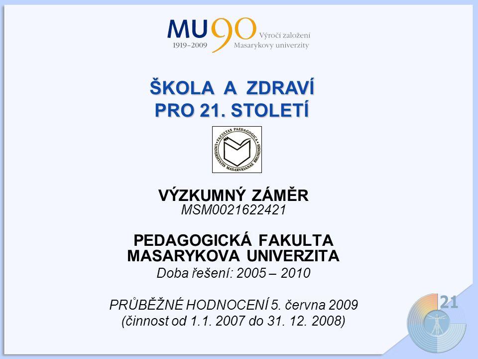 VÝZKUMNÝ ZÁMĚR MSM0021622421 PEDAGOGICKÁ FAKULTA MASARYKOVA UNIVERZITA Doba řešení: 2005 – 2010 PRŮBĚŽNÉ HODNOCENÍ 5.
