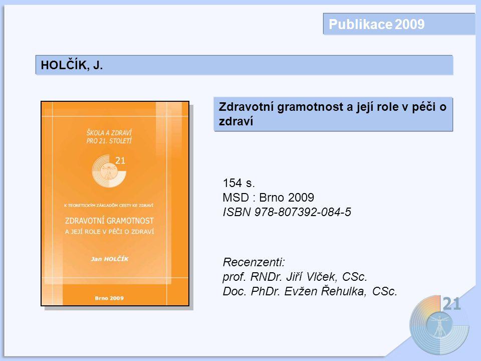 Publikace 2009 HOLČÍK, J.Zdravotní gramotnost a její role v péči o zdraví 154 s.
