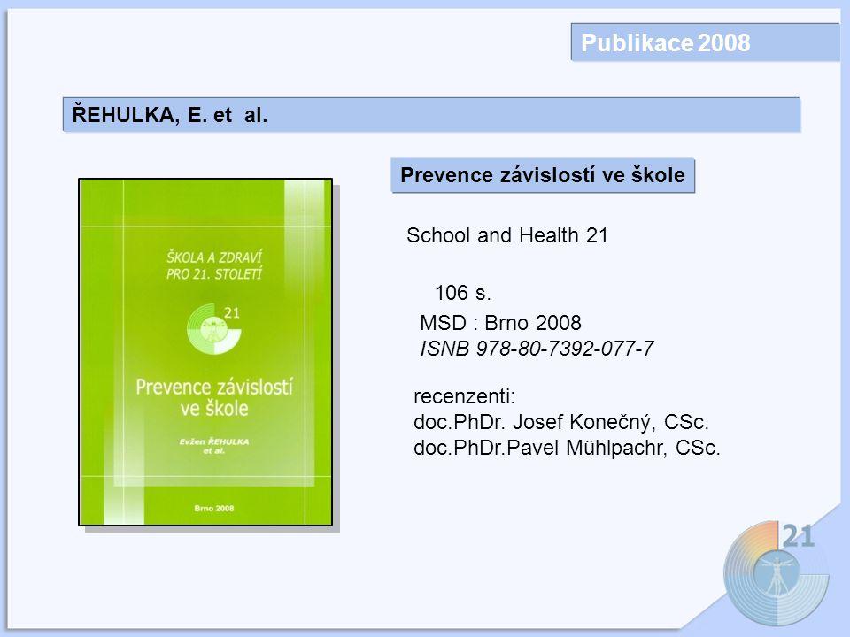 Publikace 2008 ŘEHULKA, E.et al. Prevence závislostí ve škole School and Health 21 106 s.