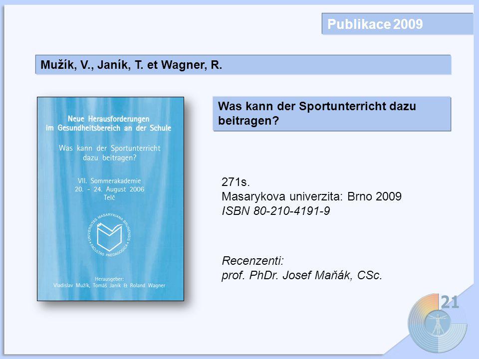 Publikace 2009 Mužík, V., Janík, T.et Wagner, R. Was kann der Sportunterricht dazu beitragen.