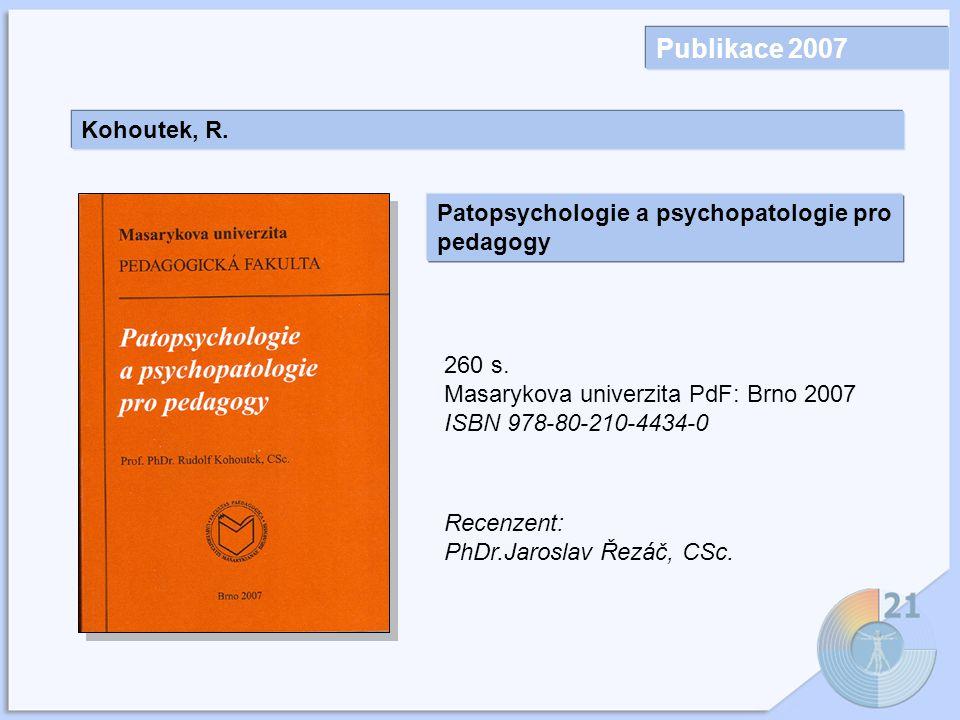 Publikace 2007 Kohoutek, R.Patopsychologie a psychopatologie pro pedagogy 260 s.