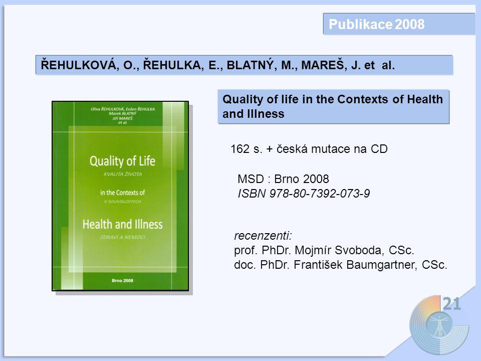 Publikace 2008 ŘEHULKOVÁ, O., ŘEHULKA, E., BLATNÝ, M., MAREŠ, J.