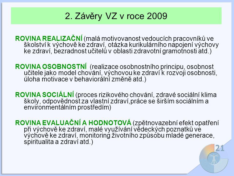 2. Závěry VZ v roce 2009 ROVINA REALIZAČNÍ (malá motivovanost vedoucích pracovníků ve školství k výchově ke zdraví, otázka kurikulárního napojení vých