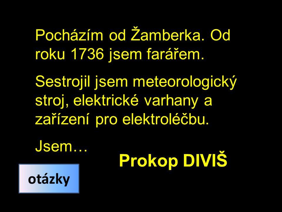 Pocházím od Žamberka. Od roku 1736 jsem farářem. Sestrojil jsem meteorologický stroj, elektrické varhany a zařízení pro elektroléčbu. Jsem… Prokop DIV