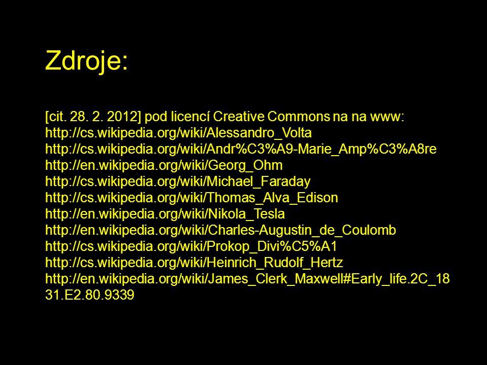 Zdroje: [cit. 28. 2. 2012] pod licencí Creative Commons na na www: http://cs.wikipedia.org/wiki/Alessandro_Volta http://cs.wikipedia.org/wiki/Andr%C3%