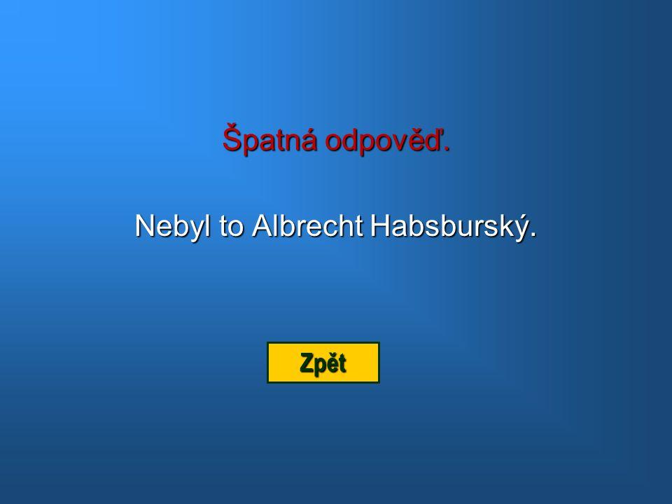 Špatná odpověď. Nebyl to Vladislav Jagellonský. Zpět