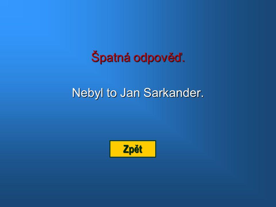 Špatná odpověď. Nebyl to Jan Zhořelecký. Zpět