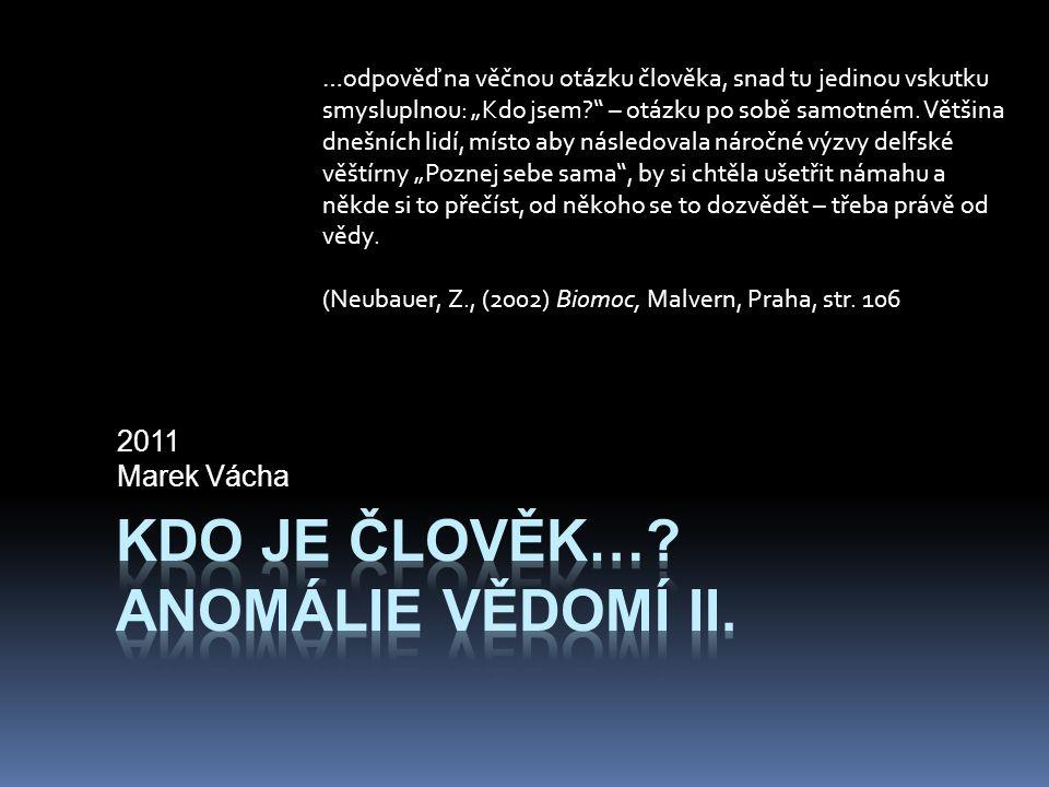 """2011 Marek Vácha …odpověď na věčnou otázku člověka, snad tu jedinou vskutku smysluplnou: """"Kdo jsem?"""" – otázku po sobě samotném. Většina dnešních lidí,"""