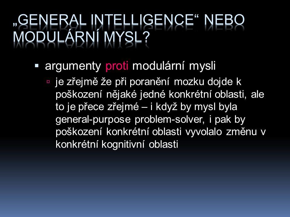  argumenty proti modulární mysli  je zřejmě že při poranění mozku dojde k poškození nějaké jedné konkrétní oblasti, ale to je přece zřejmé – i když