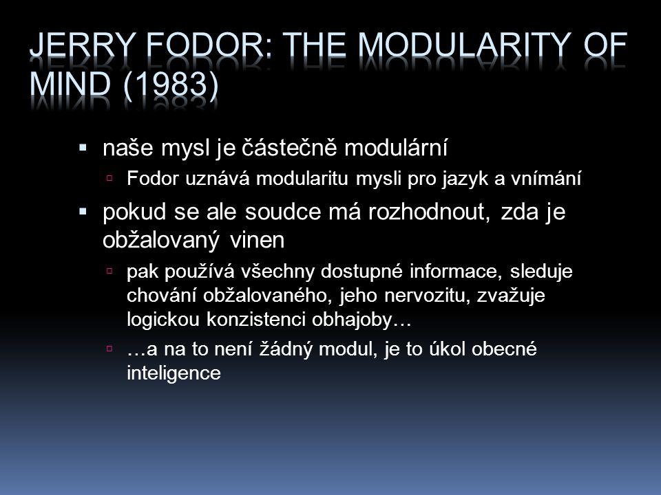  naše mysl je částečně modulární  Fodor uznává modularitu mysli pro jazyk a vnímání  pokud se ale soudce má rozhodnout, zda je obžalovaný vinen  p