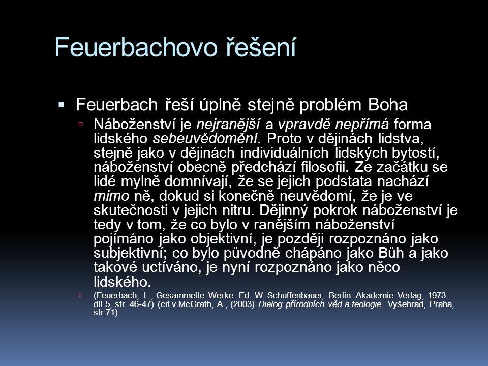 Feuerbachovo řešení  Feuerbach řeší úplně stejně problém Boha  Náboženství je nejranější a vpravdě nepřímá forma lidského sebeuvědomění. Proto v děj