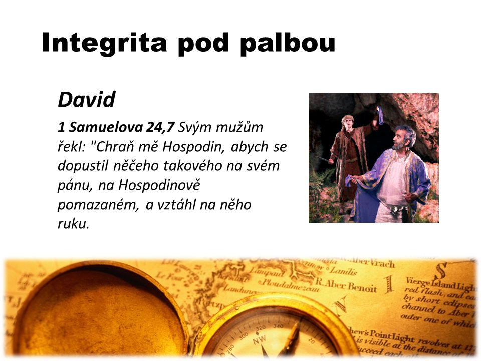 Integrita pod palbou David 1 Samuelova 24,7 Svým mužům řekl: