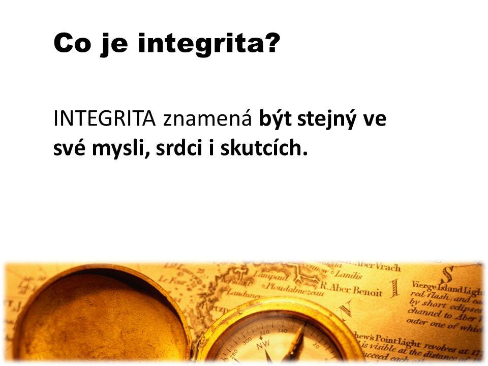 INTEGRITA znamená být stejný ve své mysli, srdci i skutcích. Co je integrita?