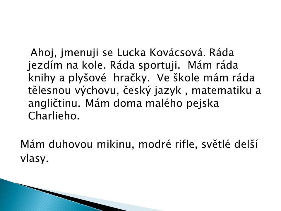 Ahoj, jmenuji se Lucka Kovácsová.Ráda jezdím na kole.