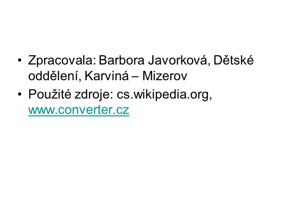 Zpracovala: Barbora Javorková, Dětské oddělení, Karviná – Mizerov Použité zdroje: cs.wikipedia.org, www.converter.cz www.converter.cz