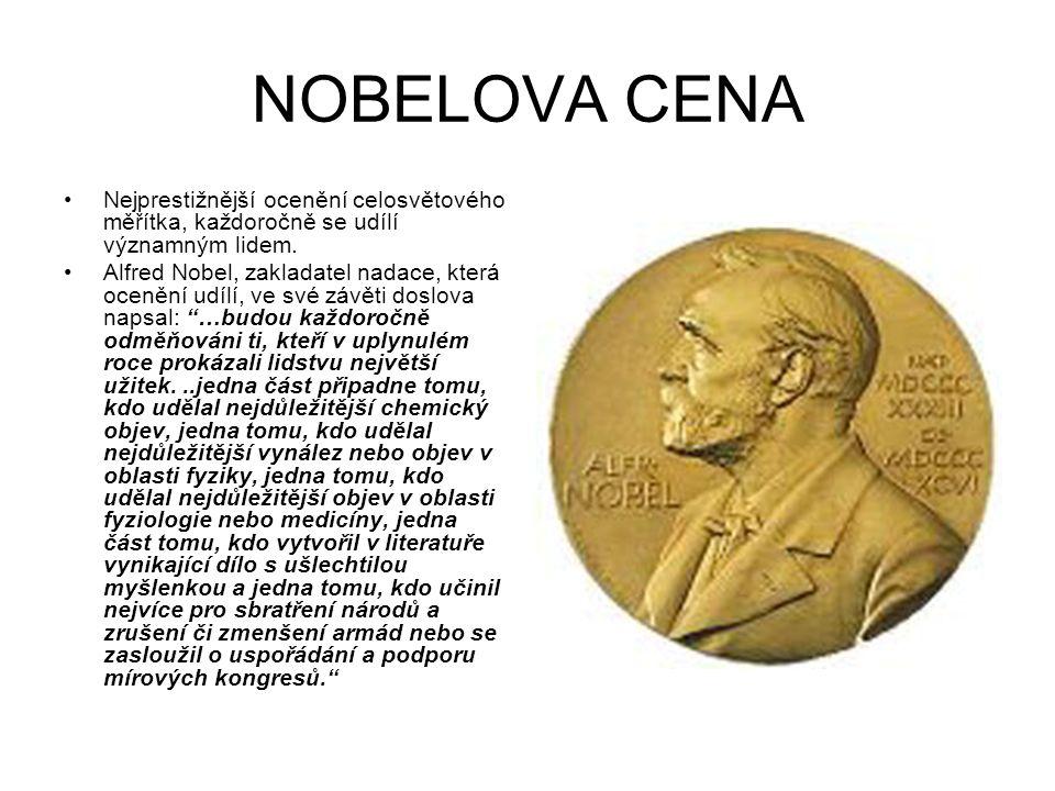 NOBELOVA CENA Nejprestižnější ocenění celosvětového měřítka, každoročně se udílí významným lidem. Alfred Nobel, zakladatel nadace, která ocenění udílí