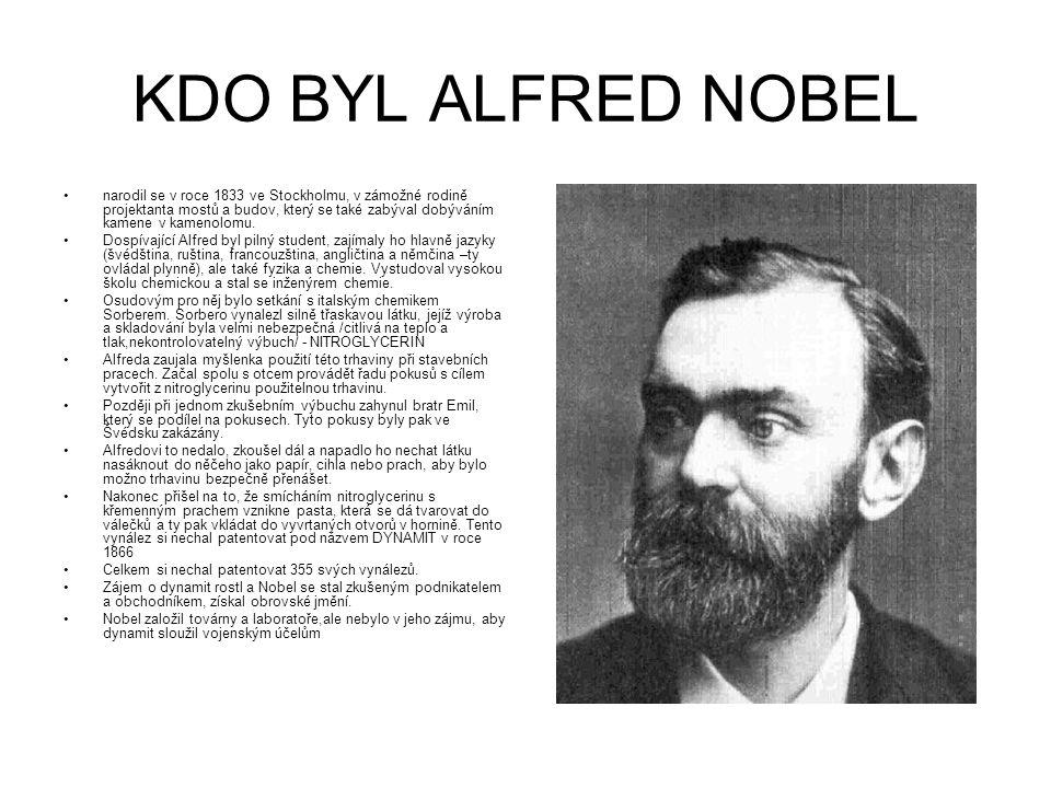 KDO BYL ALFRED NOBEL narodil se v roce 1833 ve Stockholmu, v zámožné rodině projektanta mostů a budov, který se také zabýval dobýváním kamene v kameno
