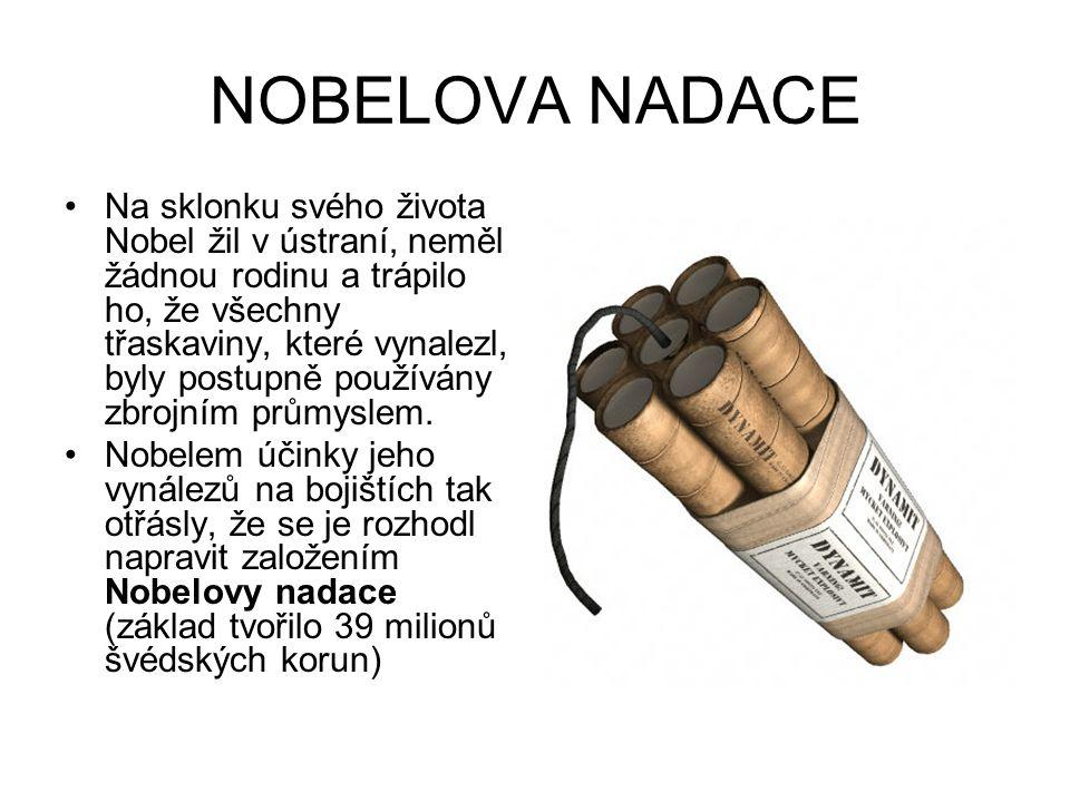 NOBELOVA NADACE Na sklonku svého života Nobel žil v ústraní, neměl žádnou rodinu a trápilo ho, že všechny třaskaviny, které vynalezl, byly postupně po