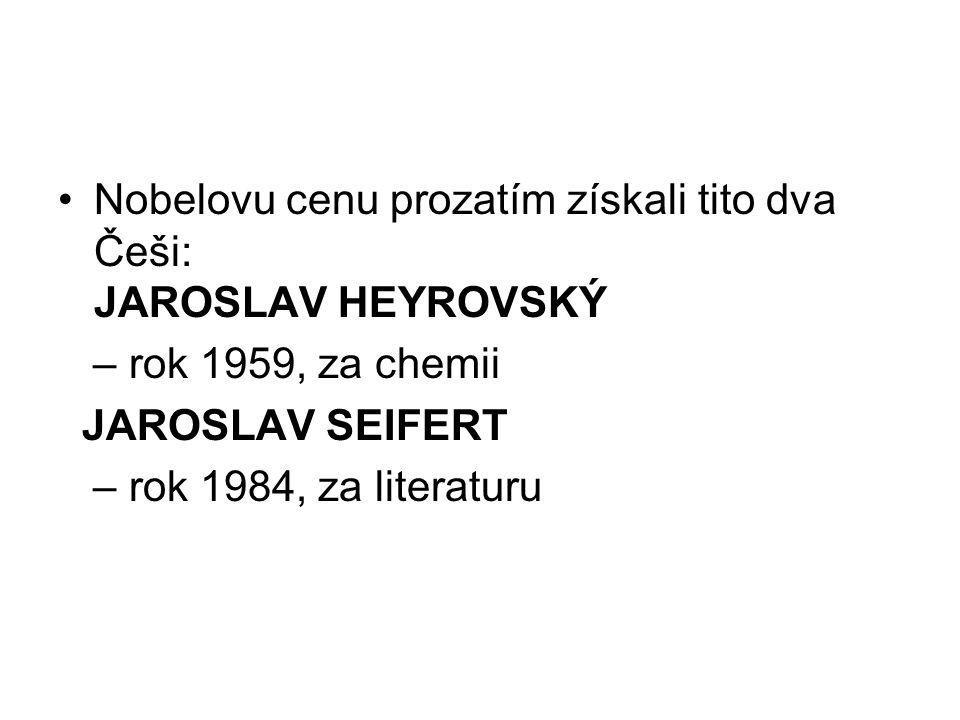 Nobelovu cenu prozatím získali tito dva Češi: JAROSLAV HEYROVSKÝ – rok 1959, za chemii JAROSLAV SEIFERT – rok 1984, za literaturu