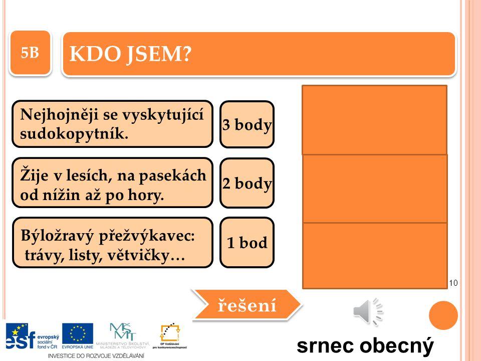 5A Jediný volně žijící zástupce rodu ovce v přírodě v ČR. 3 body Žije v listnatých nebo smíšených lesích. 2 body Přežvýkavý býložravec: trávy, byliny,