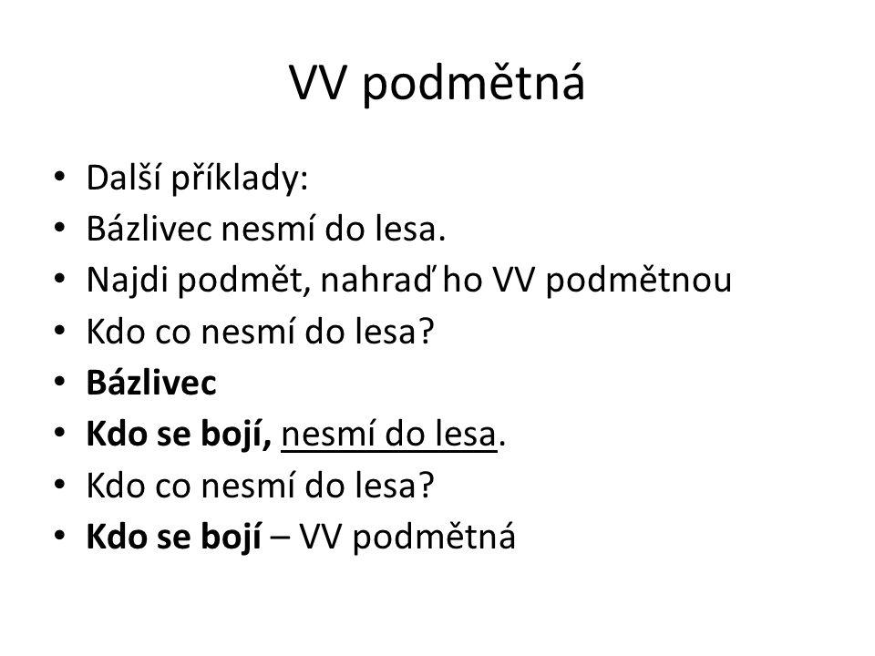 VV podmětná Najdi VV podmětnou, nahraď ji větným členem: Není jisté, že přijdeš.