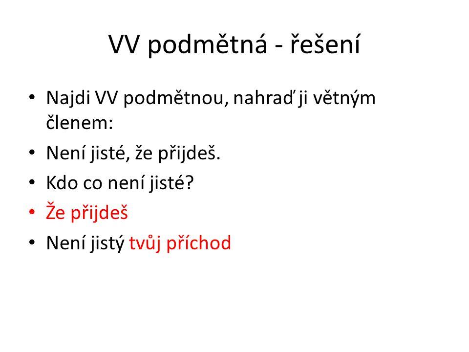 VV podmětná Najdi VV podmětnou, nahraď ji větným členem: Nebylo čitelné, kdy se narodil.