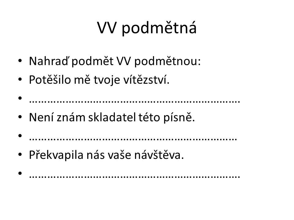 VV podmětná - řešení Nahraď podmět VV podmětnou: Potěšilo mě tvoje vítězství.