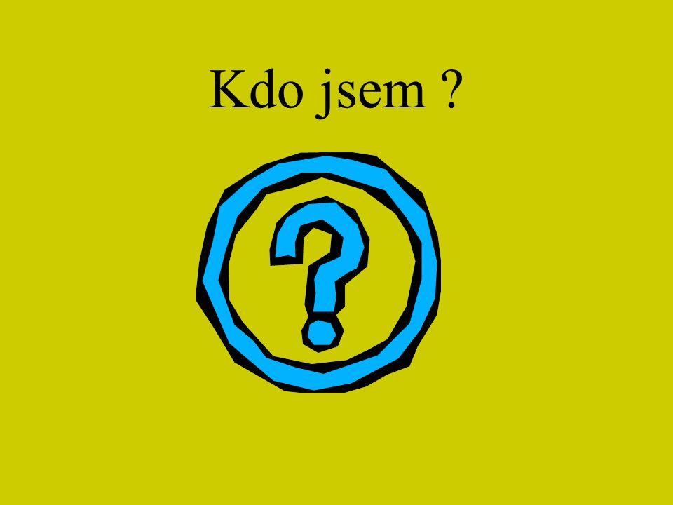 Kdo jsem ?