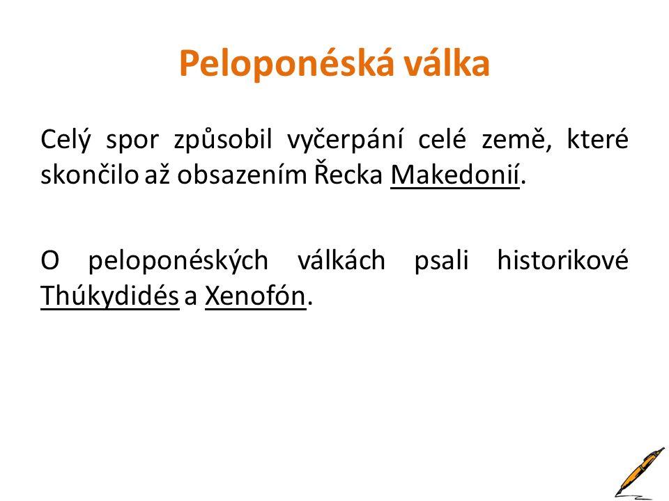 Peloponéská válka Celý spor způsobil vyčerpání celé země, které skončilo až obsazením Řecka Makedonií.