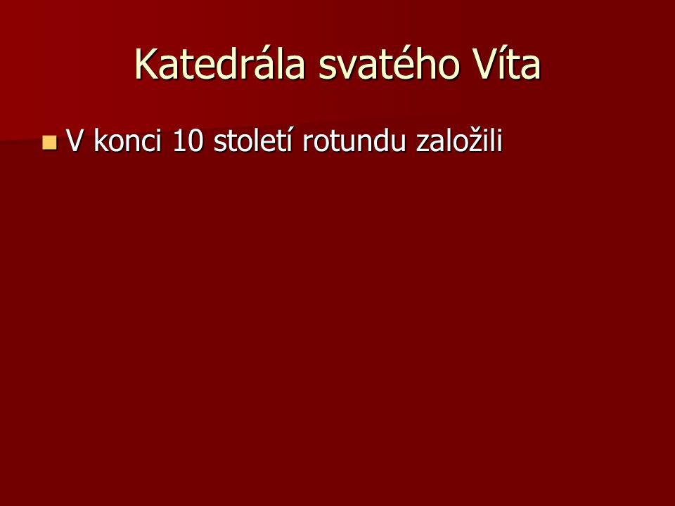 V konci 10 století rotundu založili V konci 10 století rotundu založili