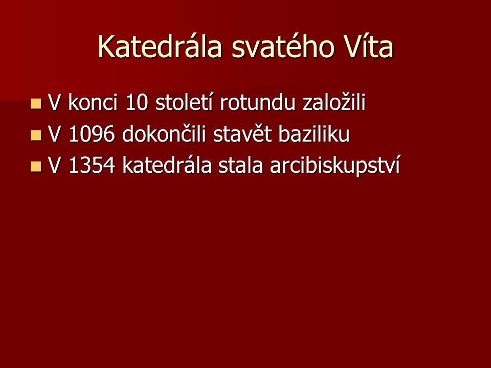Katedrála svatého Víta V konci 10 století rotundu založili V konci 10 století rotundu založili V 1096 dokončili stavět baziliku V 1096 dokončili stavě