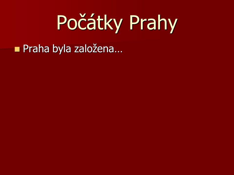 Počátky Prahy Praha byla založena… Praha byla založena… Kdy? kolem roku 880.