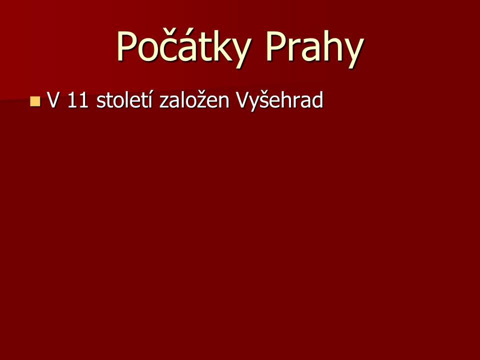 Počátky Prahy V 11 století založen Vyšehrad V 11 století založen Vyšehrad V 1348 založena Univerzita Karlova, která byla první v střední Evropě V 1348 založena Univerzita Karlova, která byla první v střední Evropě