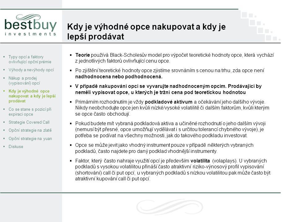 Kdy je výhodné opce nakupovat a kdy je lepší prodávat  Typy opcí a faktory ovlivňující opční prémie  Výhody a nevýhody opcí  Nákup a prodej (vypiso