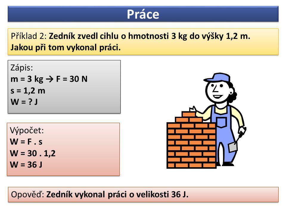 Příklad 2: Zedník zvedl cihlu o hmotnosti 3 kg do výšky 1,2 m. Jakou při tom vykonal práci. Příklad 2: Zedník zvedl cihlu o hmotnosti 3 kg do výšky 1,