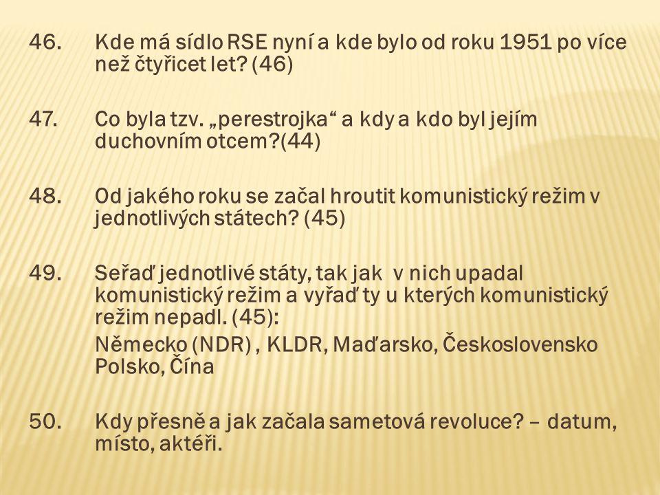 """46.Kde má sídlo RSE nyní a kde bylo od roku 1951 po více než čtyřicet let? (46) 47.Co byla tzv. """"perestrojka"""" a kdy a kdo byl jejím duchovním otcem?(4"""