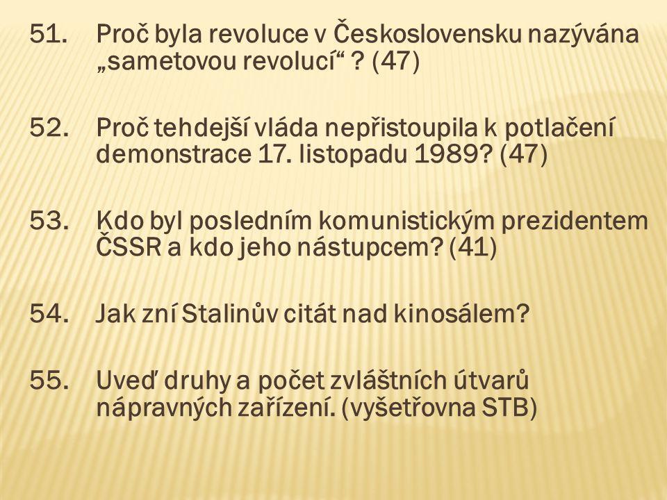 """51.Proč byla revoluce v Československu nazývána """"sametovou revolucí"""" ? (47) 52.Proč tehdejší vláda nepřistoupila k potlačení demonstrace 17. listopadu"""
