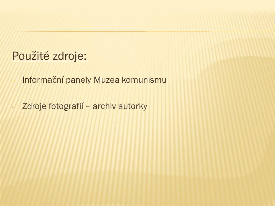 Použité zdroje: - Informační panely Muzea komunismu - Zdroje fotografií – archiv autorky