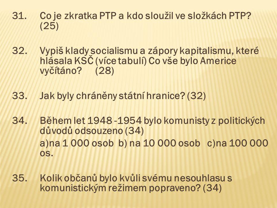 31.Co je zkratka PTP a kdo sloužil ve složkách PTP? (25) 32.Vypiš klady socialismu a zápory kapitalismu, které hlásala KSČ (více tabulí) Co vše bylo A