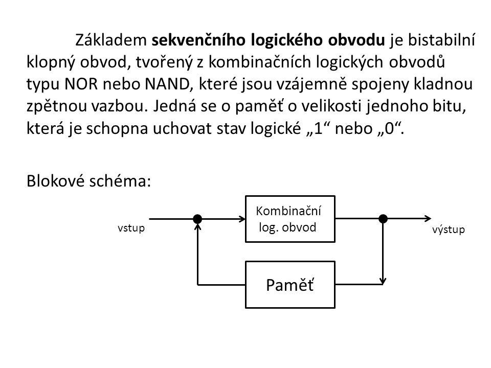 """Sekvenční logický obvod může nabývat těchto transformací: -Jedničková stav kdy se výstup nastaví do hodnoty logické """"1 , bez ohledu na stav paměti."""