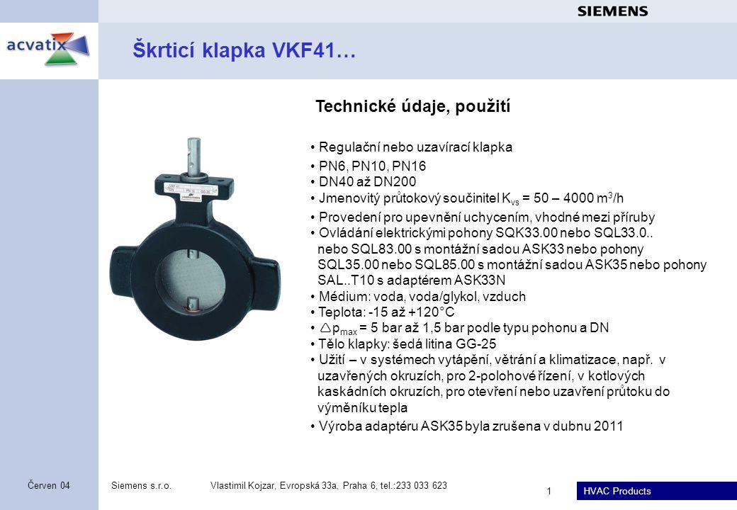 HVAC Products Siemens s.r.o.Vlastimil Kojzar, Evropská 33a, Praha 6, tel.:233 033 623 1 Červen 04 Škrticí klapka VKF41… Regulační nebo uzavírací klapk
