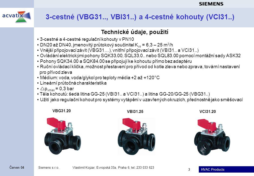 HVAC Products Siemens s.r.o.Vlastimil Kojzar, Evropská 33a, Praha 6, tel.:233 033 623 3 Červen 04 3 3-cestné (VBG31.., VBI31..) a 4-cestné kohouty (VC