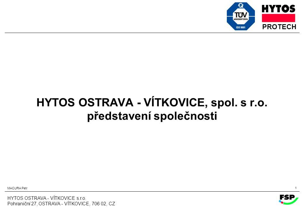 MACURA Petr 1 PROTECH HYTOS OSTRAVA - VÍTKOVICE s.r.o. Pohraniční 27, OSTRAVA - VÍTKOVICE, 706 02, CZ HYTOS OSTRAVA - VÍTKOVICE, spol. s r.o. představ