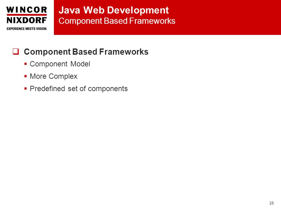 Java Web Development Component Based Frameworks 25  Component Based Frameworks  Component Model  More Complex  Predefined set of components