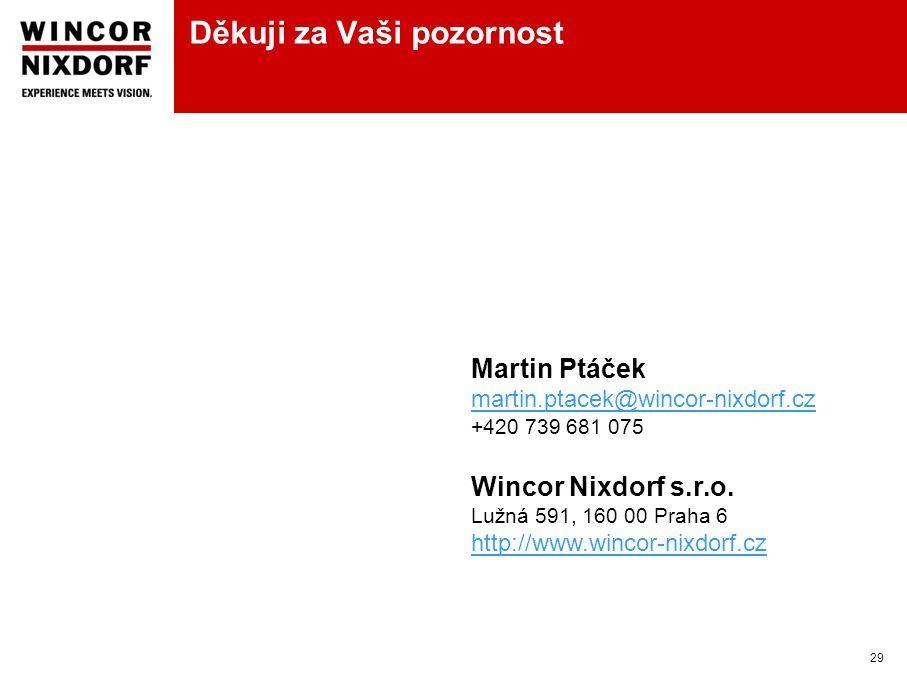 Děkuji za Vaši pozornost 29 Martin Ptáček martin.ptacek@wincor-nixdorf.cz +420 739 681 075 Wincor Nixdorf s.r.o.