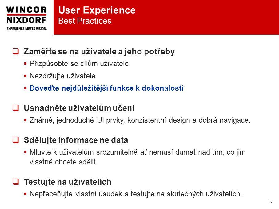 User Experience Best Practices 5  Zaměřte se na uživatele a jeho potřeby  Přizpůsobte se cílům uživatele  Nezdržujte uživatele  Doveďte nejdůležitější funkce k dokonalosti  Usnadněte uživatelům učení  Známé, jednoduché UI prvky, konzistentní design a dobrá navigace.