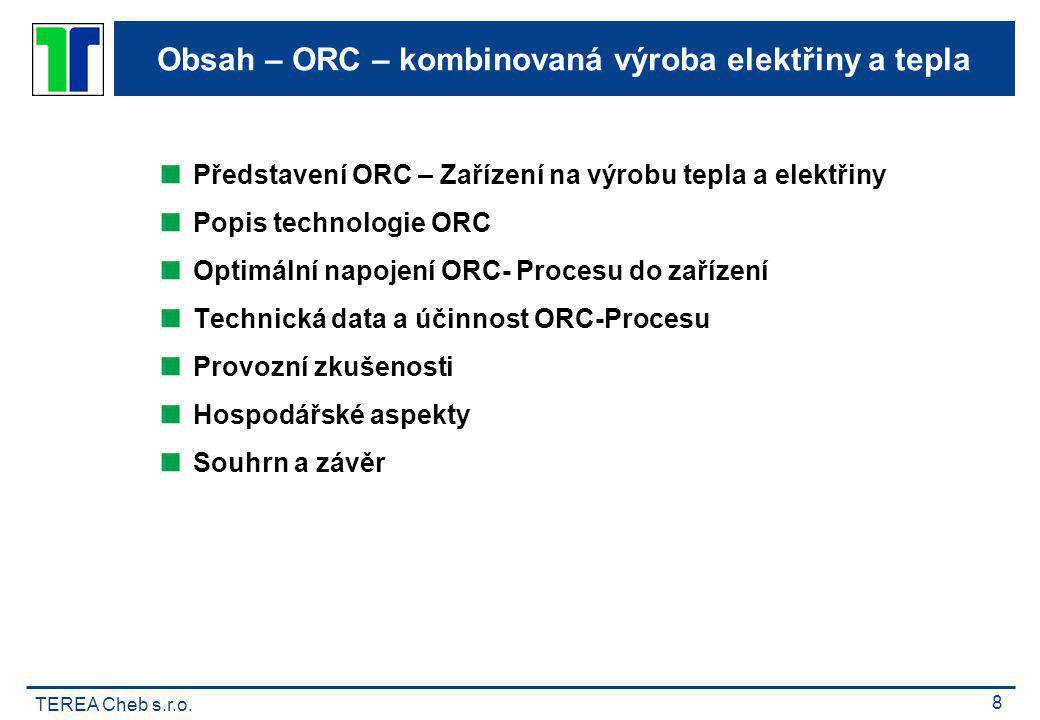 TEREA Cheb s.r.o. 8 Obsah – ORC – kombinovaná výroba elektřiny a tepla  Představení ORC – Zařízení na výrobu tepla a elektřiny  Popis technologie OR