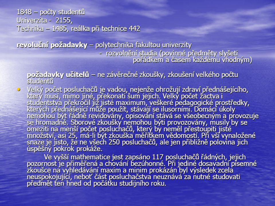 1848 – počty studentů Univerzita - 2155, Technika – 1485, reálka při technice 442 revoluční požadavky – polytechnika fakultou univerzity - rozvolnění